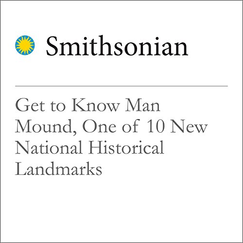 Get to Know Man Mound, One of 10 New National Historical Landmarks cover art