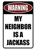 Jesiceny Great Tin Sign Aluminum Warning My Neighbor is a Jackass Outdoor & Indoor Sign Wall Decoration 12x8 INCH