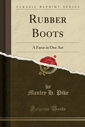 Rubber Boots: A Farce in One Act (Classic Reprint)