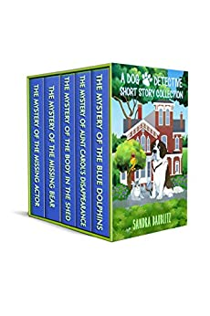 A Dog Detective Short Story Collection: A Dog Detective Series (A Dog Detective Series Collection Book 1) by [Sandra Baublitz]
