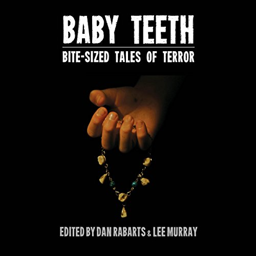 Baby Teeth     Bite Sized Tales Of Terror              By:                                                                                                                                 Editor Dan Rabarts,                                                                                        Editor Lee Murray                               Narrated by:                                                                                                                                 Chris Barnes,                                                                                        Dan Rabarts,                                                                                        Jenni Sands,                   and others                 Length: 4 hrs and 58 mins     2 ratings     Overall 3.5