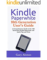 Kindle Paperwhite 10th Generation User's Guide: A Comprehensive Guide to the 10th Generation Kindle Paperwhite with Useful Tips and Tricks
