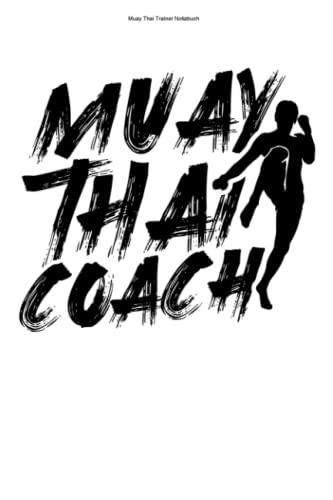 Muay Thai Trainer Notizbuch: 100 Seiten...