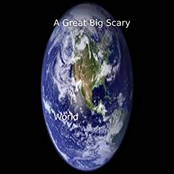 A Great Big Scary World
