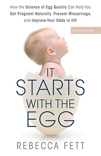 Compare Textbook Prices for It Starts with the Egg: How the Science of Egg Quality Can Help You Get Pregnant Naturally, Prevent Miscarriage, and Improve Your Odds in IVF 2nd ed. Edition ISBN 9780999676189 by Fett, Rebecca