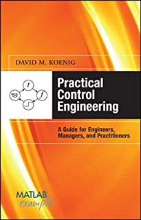 Practical Control Engineering: Guide for Engineers, Managers, and Practitioners: Guide for Engineers, Managers, and Practitioners (MATLAB Examples)
