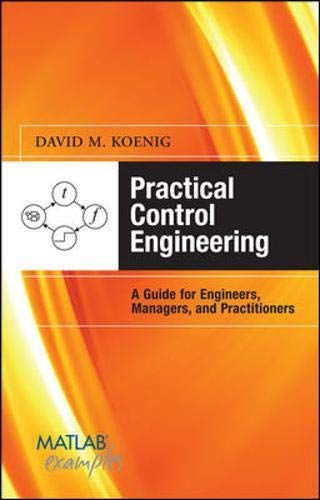 Practical Control Engineering: Guide for Engineers, Managers, and Practitioners: Guide for Engineers