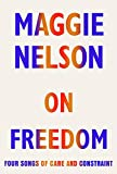 On Freedom: Four Songs of Care and Constraint (English Edition)