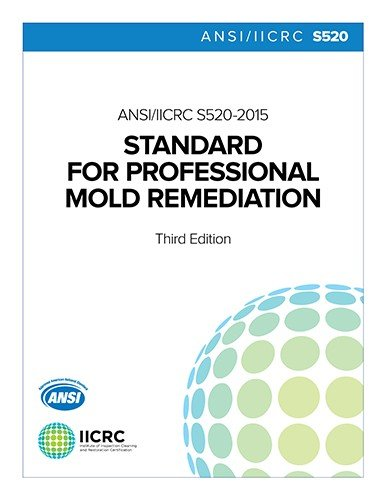 ANSI/IICRC S520 STANDARD FOR PROFESSIONAL MOLD REMEDIATION - THIRD EDITION: 2015 (Paperback)