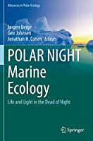 POLAR NIGHT Marine Ecology: Life and Light in the Dead of Night (Advances in Polar Ecology, 4)