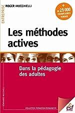 Les méthodes actives - Dans la pédagogie des adultes de Roger Mucchielli