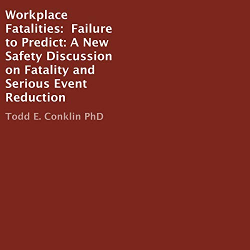 Workplace Fatalities - Failure to Predict     A New Safety Discussion on Fatality and Serious Event Reduction              Written by:                                                                                                                                 Todd E. Conklin PhD                               Narrated by:                                                                                                                                 Todd Conklin                      Length: 4 hrs and 43 mins     Not rated yet     Overall 0.0