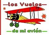 Los vuelos de mi avion: Cuaderno de bitácora (conforme a la EASA) para pilotos profesionales, privados o aficionados, (Avión, ULM, Helicóptero, Planeador...) Anote todos los datos de vuelo