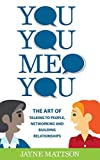 You, You, Me, You: The Art of Talking to People, Networking and Building Relationships