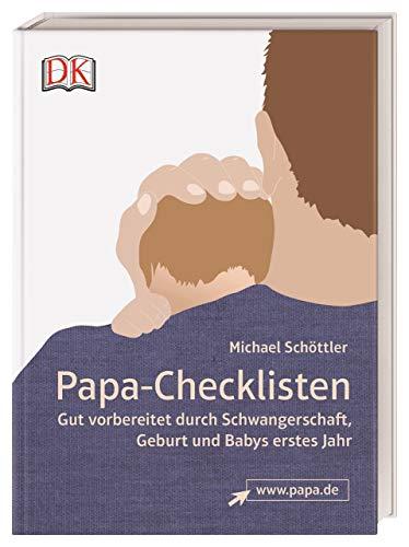 Papa-Checklisten: Gut vorbereitet durch Schwangerschaft, Geburt und Babys erstes Jahr