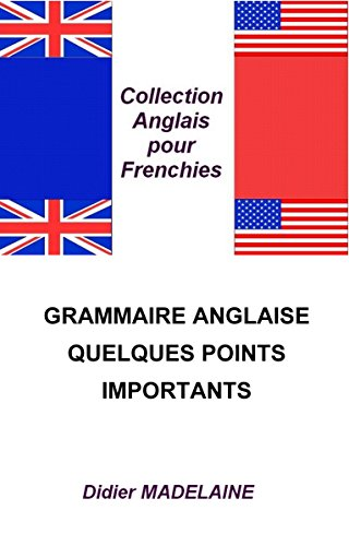 GRAMMAIRE ANGLAISE : QUELQUES POINTS IMPORTANTS (ANGLAIS POUR FRENCHIES t. 4) (French Edition)