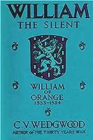 William the Silent: William of Nassau, Prince of Orange, 1533-1584