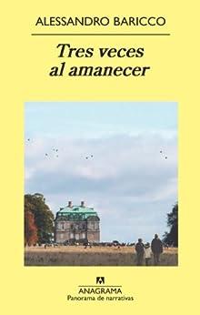 Tres veces al amanecer (Panorama de narrativas nº 849) (Spanish Edition) di [Alessandro Baricco, Xavier González Rovira]