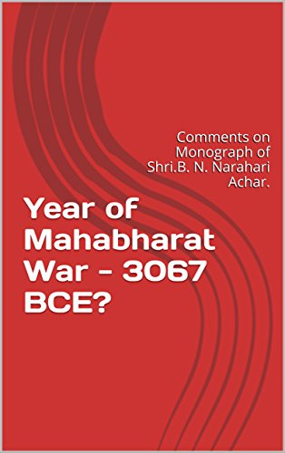 Year of Mahabharat War - 3067 BCE?: Comments on Monograph of Shri.B. N. Narahari Achar. (English Edition)