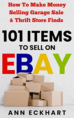 101 Items To Sell On Ebay: How to Make Money Selling Garage Sale & Thrift Store Finds (8th Edition) (English Edition)