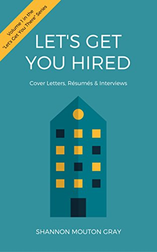 Let's Get You Hired: Cover Letters, Resumes & Interviews (Let's Get You There Book 1) (Job Search Cover Letter Samples Career Change)