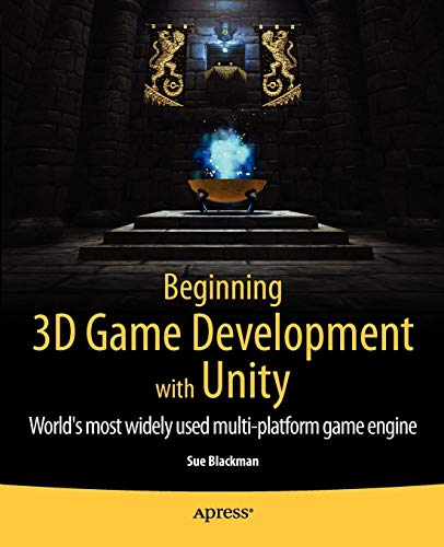 Beginning 3D Game Development with Unity: All-in-one,...