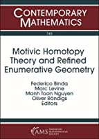 Motivic Homotopy Theory and Refined Enumerative Geometry: Workshop on Motivic Homotopy Theory and Refined Enumerative Geometry May 14-18, 2018 Universitaet Duisburg-essen, Essen, Germany (Contemporary Mathematics)