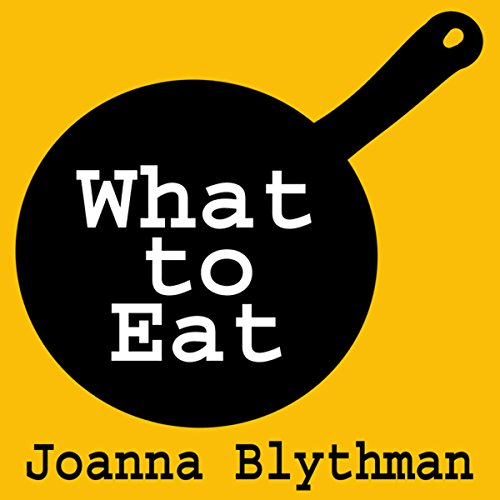 What to Eat: Food That's Good for Your Health, Pocket and Plate audiobook cover art