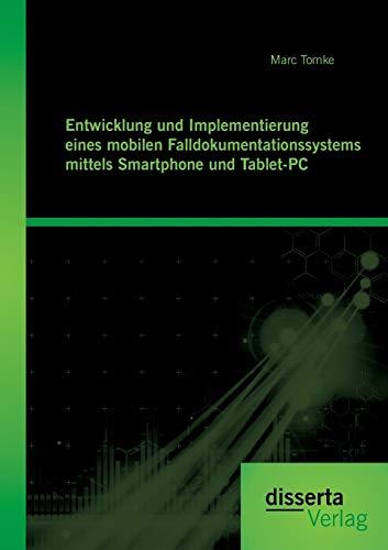 Entwicklung und Implementierung eines mobilen Falldokumentationssystems mittels Smartphone und Tablet-PC