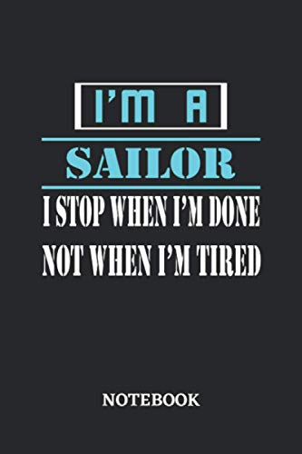 I'm a Sailor I stop when I'm done not when I'm tired Notebook: 6x9 inches - 110 ruled, lined pages • Greatest Passionate working Job Journal • Gift, Present Idea