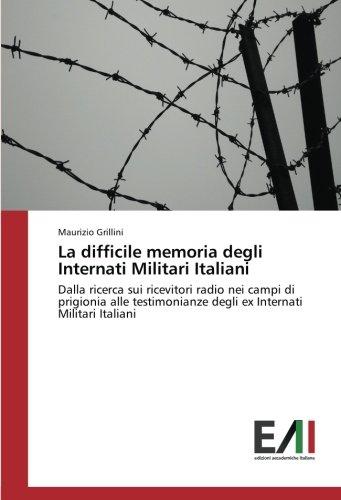La difficile memoria degli Internati Militari Italiani: Dalla ricerca sui ricevitori radio nei campi di prigionia alle testimonianze degli ex Internati Militari Italiani