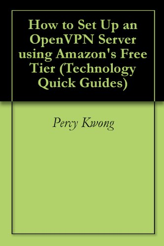 How to Set Up an OpenVPN Server using Amazon's Free Tier (Technology Quick Guides) (English Edition)