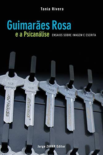 Guimarães Rosa e a psicanálise: Ensaios sobre imagem e escrita (Transmissão da Psicanálise)