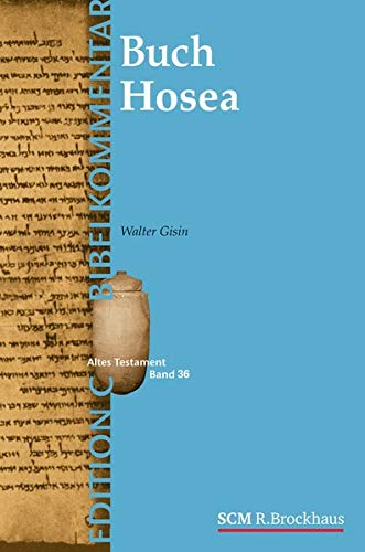 Das Buch Hosea (Edition C/AT/Band 37) (EDITION C - Bibelkommentare AT (37), Band 37)