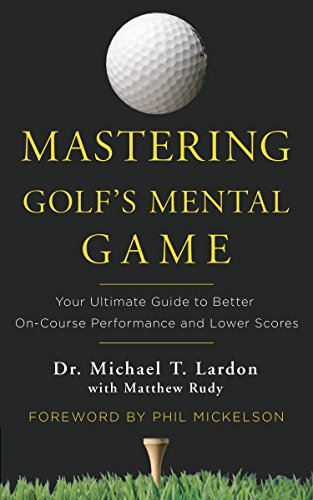 Mastering Golfs Mental Game: Your Ultimate Guide to Better On-Course Performance and Lower Scores