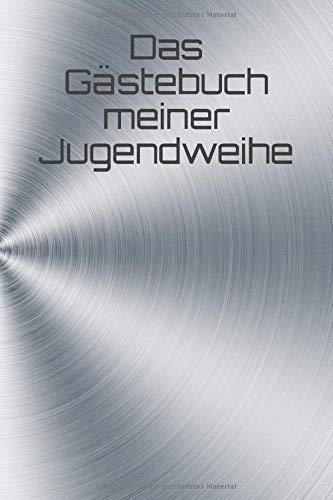 Das Gästebuch meiner Jugendweihe: Gästebuch, Jugendweihe, blanko Buch mit weißen Seiten, 120...