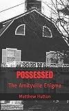 POSSESSED: The Amityville Enigma