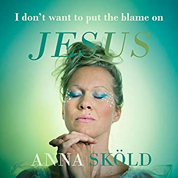 I Don't Want to Put the Blame on Jesus