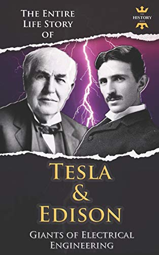 NIKOLA TESLA AND THOMAS EDISON: Two Outstanding Inventors. The Entire Life Story (The Biography Collection, Band 7)