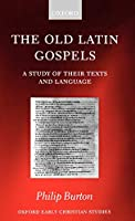 The Old Latin Gospels: A Study of Their Texts and Language (Oxford Early Christian Studies)