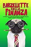 Barzellette sulla finanza: Un libro con 200+ battute per commercialisti, consulenti finanziari, studenti di economia, bancari e broker