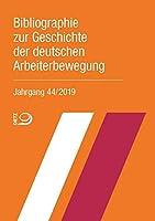 Bibliographie zur Geschichte der deutschen Arbeiterbewegung, Jahrgang 44 (2019)