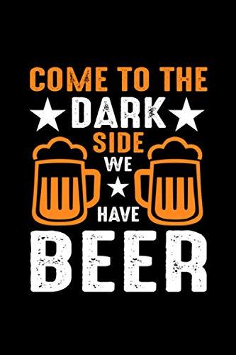Bier Notizbuch Come To the dark Side We Have Beer: kariertes Notizbuch für Bierliebhaber mit 120 Seiten im Din A5 Format