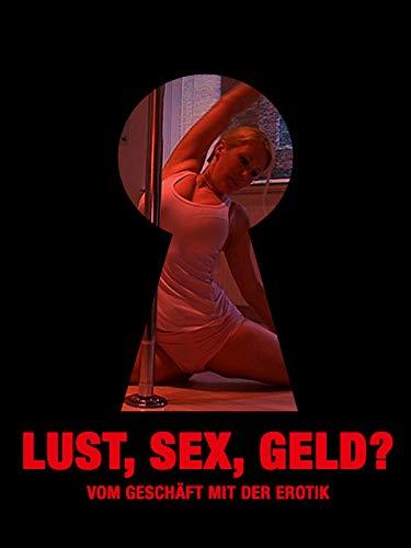 Lust, Sex, Geld? – Vom Geschäft mit der Erotik
