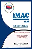 IMAC 2020 USER GUIDE: The Step by Step Manual for Beginners and Seniors with Instructions to Set up and Master the 2020 21.5-inch and 27-inch iMac models with macOS Big Sur Shortcuts, Tips and Tricks
