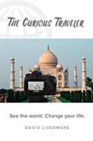 The Curious Traveler: See the world. Change your life.
