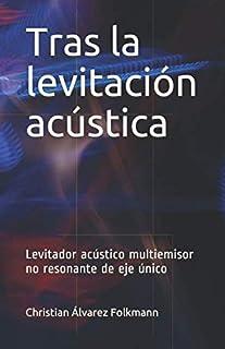 Tras la levitación acústica: Levitador acústico multiemisor no resonante de eje único