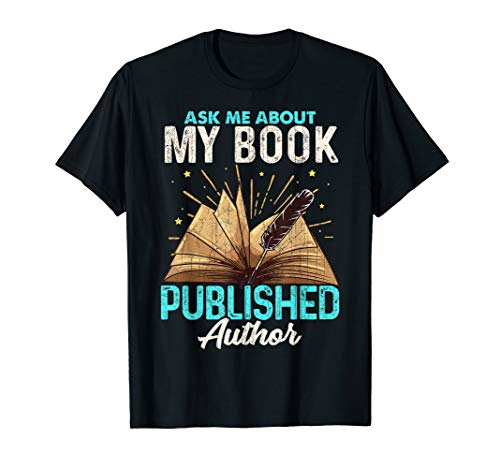 Ask Me About My Book Writer Of Novels Gifts Writers Author T-Shirt