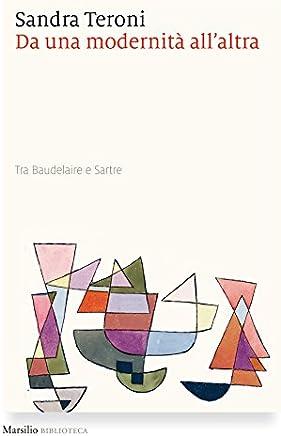 Da una modernità allaltra: Tra Baudelaire e Sartre