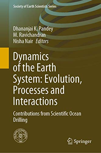Dynamics of the Earth System: Evolution, Processes and Interactions: Contributions from Scientific Ocean Drilling (Society of Earth Scientists Series)